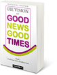 DIE VISION of GOOD NEWS - GOOD TIMES